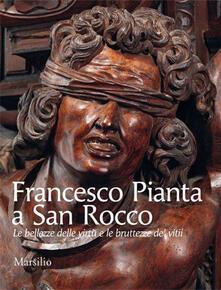 Filmarelalterita.it Francesco Pianta a San Rocco. Le bellezze delle virtù e le bruttezze de' vitii. Ediz. illustrata Image
