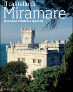 Foto Cover di Il castello di Miramare. Guida al museo storico e al parco, Libro di Rossella Fabiani, edito da Marsilio