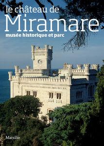Foto Cover di Le château de Miramare. Musée historique et parc, Libro di Rossella Fabiani, edito da Marsilio