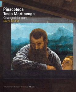 Libro Pinacoteca Tosio Martinengo. Catalogo delle opere. Secoli XII-XVI. Ediz. illustrata