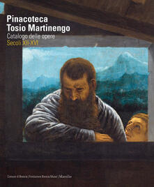 Pinacoteca Tosio Martinengo. Catalogo delle opere. Secoli XII-XVI. Ediz. illustrata - copertina