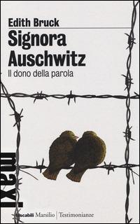 Signora Auschwitz. Il dono della parola - Bruck Edith - wuz.it