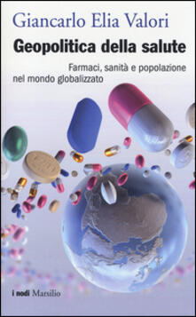 Geopolitica della salute. Farmaci, sanità e popolazione nel mondo globalizzato - Giancarlo Elia Valori - copertina
