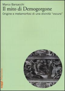Foto Cover di Il mito di Demogorgone. Origine e metamorfosi di una divinità «oscura», Libro di Marco Barsacchi, edito da Marsilio