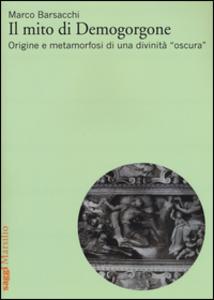 Libro Il mito di Demogorgone. Origine e metamorfosi di una divinità «oscura» Marco Barsacchi