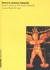 Verso la scienza integrale. Studi in onore di Pier Paolo Ottonello
