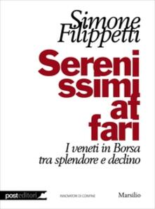 Serenissimi affari. I veneti in Borsa tra splendore e declino - Simone Filippetti - copertina
