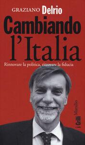 Libro Cambiando l'Italia. Rinnovare la politica, ritrovare la fiducia Graziano Delrio