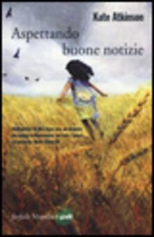 Aspettando buone notizie - Kate Atkinson - copertina