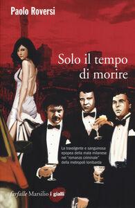 Foto Cover di Solo il tempo di morire, Libro di Paolo Roversi, edito da Marsilio