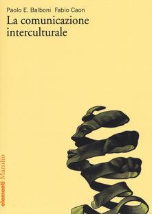 La comunicazione interculturale - Paolo E. Balboni,Fabio Caon - copertina