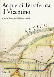 Foto Cover di Acque di Terraferma: il Vicentino, Libro di  edito da Marsilio