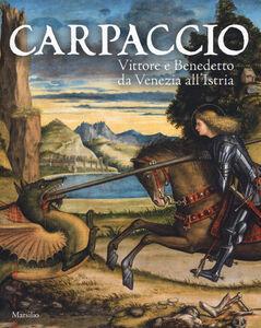 Foto Cover di Carpaccio. Vittore e Benedetto da Venezia all'Istria. Catalogo della mostra (Conegliano, 7 marzo-28 giugno 2015), Libro di  edito da Marsilio 0
