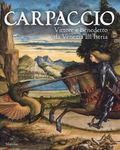 Carpaccio. Vittore e Benedetto da Venezia all'Istria. Catalogo della mostra (Conegliano, 7 marzo-28 giugno 2015)