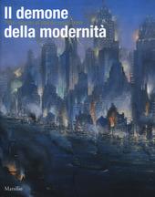 Il demone della modernità. Pittori visionari all'alba del secolo breve. Catalogo della mostra (Rovigo, 14 febbraio-14 giugno 2015)