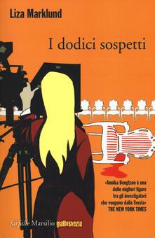 I dodici sospetti. Le inchieste di Annika Bengtzon. Vol. 3 - Liza Marklund - copertina