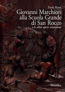 Giovanni Marchiori alla Scuola Grande di San Rocco e le altre opere. Ediz. illustrata