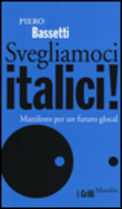 Foto Cover di Svegliamoci italici! Manifesto per un futuro glocal, Libro di Piero Bassetti, edito da Marsilio