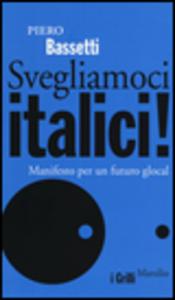 Libro Svegliamoci italici! Manifesto per un futuro glocal Piero Bassetti