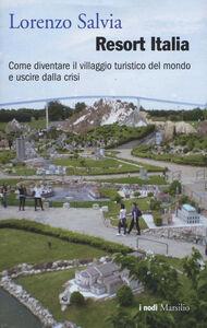 Libro Resort Italia. Come diventare il villaggio turistico del mondo e uscire dalla crisi Lorenzo Salvia