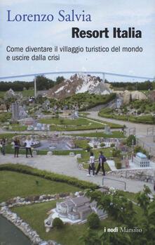Letterarioprimopiano.it Resort Italia. Come diventare il villaggio turistico del mondo e uscire dalla crisi Image