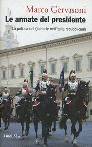 Libro Le armate del presidente. La politica del Quirinale nell'Italia repubblicana Marco Gervasoni