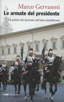 Le armate del presidente. La politica del Quirinale nell'Italia repubblicana - Marco Gervasoni - copertina