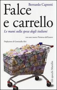 Foto Cover di Falce e carrello. Le mani sulla spesa degli italiani, Libro di Bernardo Caprotti, edito da Marsilio