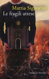 Foto Cover di Le fragili attese, Libro di Mattia Signorini, edito da Marsilio