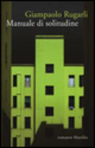 Foto Cover di Manuale di solitudine, Libro di Giampaolo Rugarli, edito da Marsilio