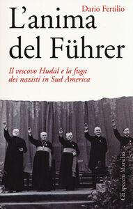 Libro L' anima del Führer. Il vescovo Hudal e la fuga dei nazisti in Sud America Dario Fertilio
