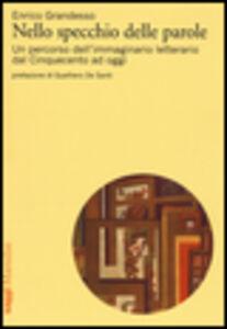 Libro Nello specchio delle parole. Un percorso dell'immaginario letterario dal Cinquecento ad oggi Enrico Grandesso