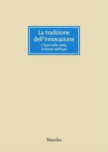Libro La tradizione dell'innovazione. L'Expo nella storia, il Veneto nell'Expo