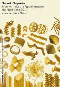 Foto Cover di Sapori d'impresa. Monitor Industria Agroalimentare del Nord Italia 2014, Libro di  edito da Marsilio