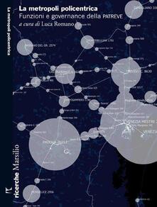 La metropoli policentrica. Funzioni e governance della PA.TRE.VE - copertina