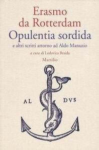 Libro Opulentia sordida e altri scritti attorno ad Aldo Manuzio Erasmo da Rotterdam