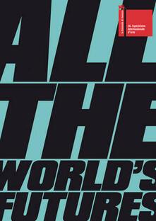 La Biennale di Venezia. 56ª Esposizione internazionale d'arte. All the world's futures. Ediz. inglese - copertina