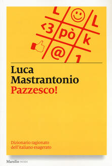 Promoartpalermo.it Pazzesco! Dizionario ragionato dell'italiano esagerato Image