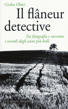 Il flâneur detective. Tra fotografia e racconto i ricordi degli anni più belli. Ediz. illustrata.pdf