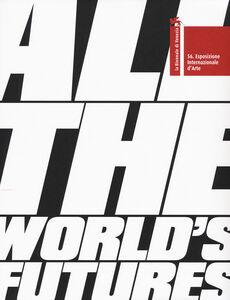 Libro La Biennale di Venezia. 56ª Esposizione internazionale d'arte. All the world's futures. Ediz. illustrata