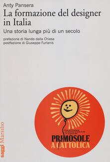 La formazione del designer in Italia. Una storia lunga più di un secolo - Anty Pansera - copertina