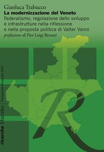 Libro La modernizzazione del Veneto. Federalismo, regolazione dello sviluppo e infrastrutture nella riflessione e nella proposta politica di Walter Vanni Gianluca Trabucco