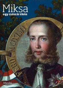 Miksa. Egy császár élete. Ediz. ungherese - copertina