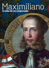 Maximiliano. La vida de un emperador