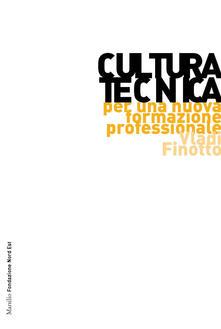Cultura tecnica. Per una nuova formazione professionale - Vladi Finotto - copertina