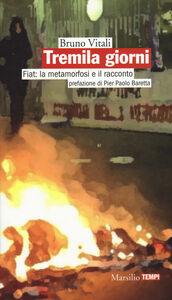 Foto Cover di Tremila giorni. Fiat: la metamorfosi e il racconto, Libro di Bruno Vitali, edito da Marsilio