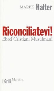 Foto Cover di Riconciliatevi! Ebrei Cristiani Musulmani, Libro di Marek Halter, edito da Marsilio
