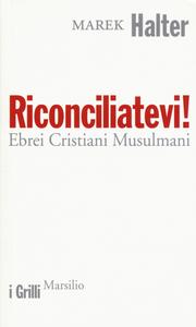 Libro Riconciliatevi! Ebrei Cristiani Musulmani Marek Halter