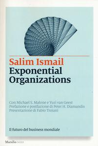 Foto Cover di Exponential organizations. Il futuro del business mondiale, Libro di AA.VV edito da Marsilio