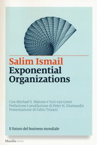 Libro Exponential organizations. Il futuro del business mondiale Salim Ismail , Michael S. Malone , Yuri Van Geest